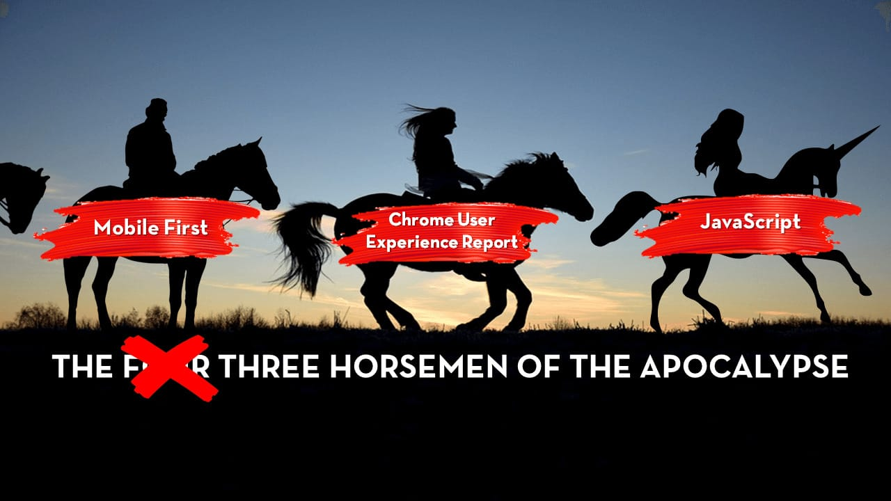 Mobile First, Chrome User Experience Report, and JS – The Three Horsemen