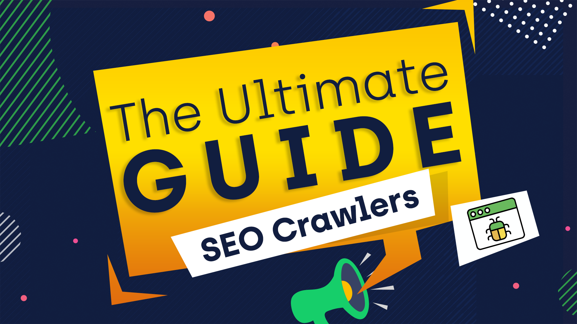 The Ultimate Guide to SEO Crawlers